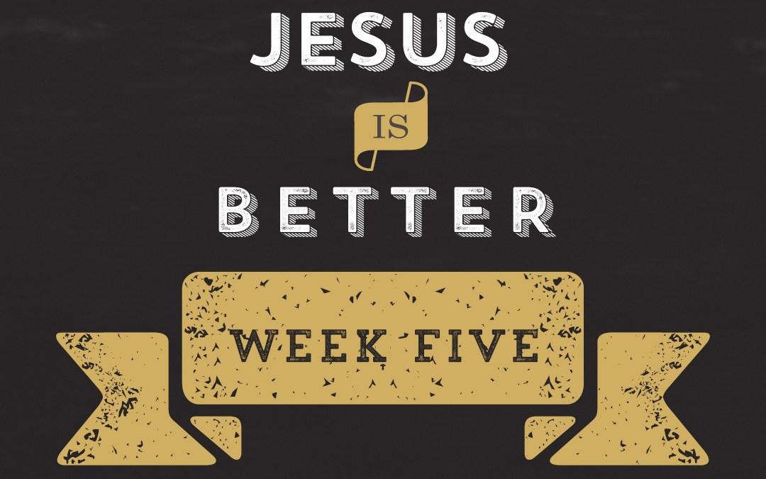 Jesus is Better // Hebrews – Week 5