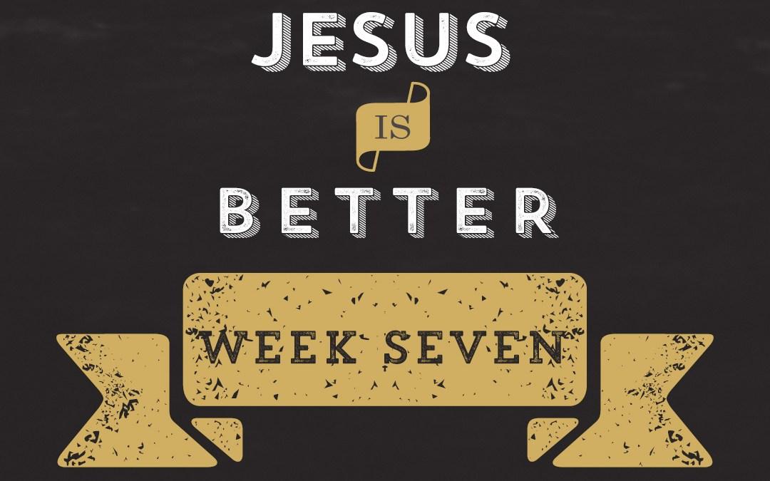 Jesus is Better // Hebrews – Week 7