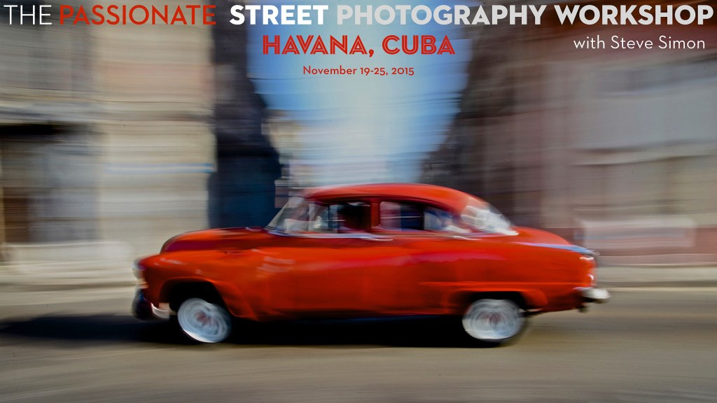 Sold Out! The Passionate Street Photographer: Havana – An Intensive & Transformational Shooting Experience  with Steve Simon & Juan Carlos Ocana November 19-25, 2015