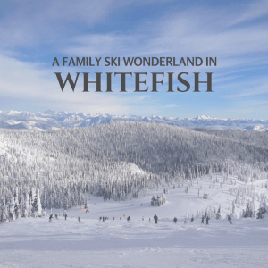 A Family Ski Wonderland in Whitefish