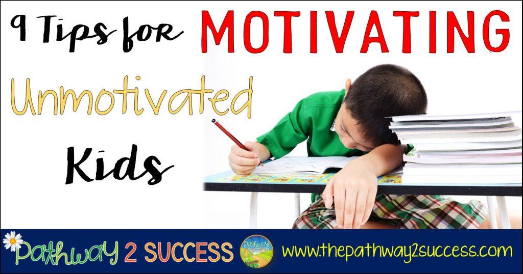 9 Tips for Motivating Unmotivated Kids Blog