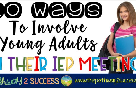 10 Ways to Involve Young Adults in their IEP Meetings