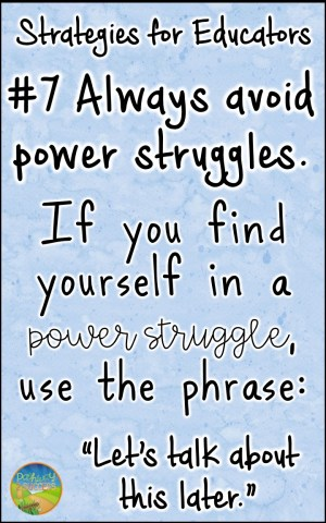 "Always avoid power struggles! If you find yourself in a power struggle, use the phrase: ""Let's talk about this later."""