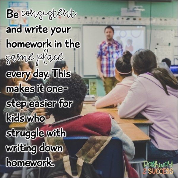 Strategies for helping kids with executive functioning challenges and learning to write homework down. Write homework in the same place every day! #pathway2success #executivefunctioning