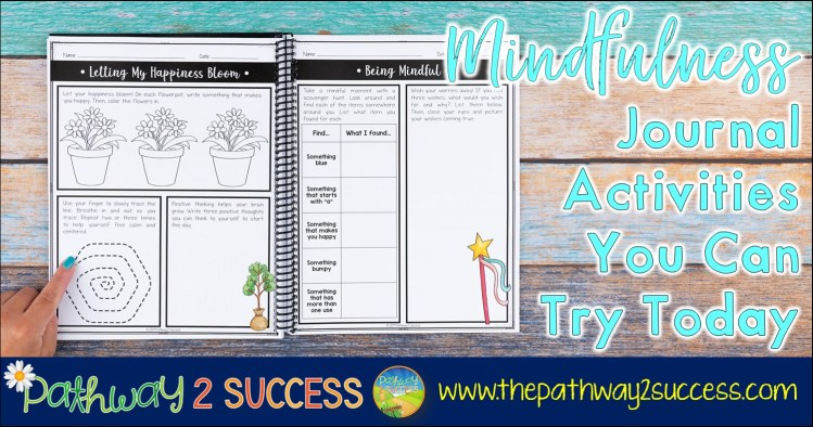 Mindfulness journal activities for kids and teens to help feel calm, focused, and happy. Mindful activities teach self-control, emotional management, growth mindset, self-love, and so much more. Use this as a daily morning practice or in your calm down area. Perfect for home or school. This post has printable and ideas you can use right away! #mindfulness #pathway2success