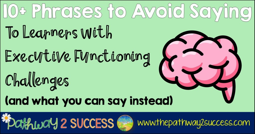 10+ Phrases to Avoid Saying to Learners with Executive Functioning Challenges