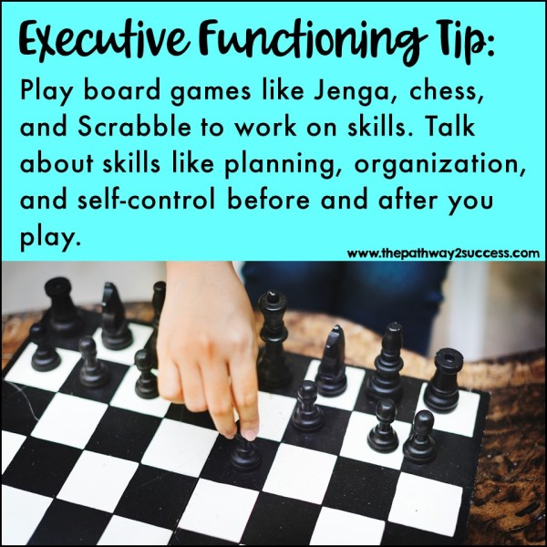 Play board games. A number of board games target different executive functioning skills when you think about it. Scrabble works on flexibility and planning. Chess targets planning and working memory. Need more ideas? Read more about different games to target executive functioning skills.