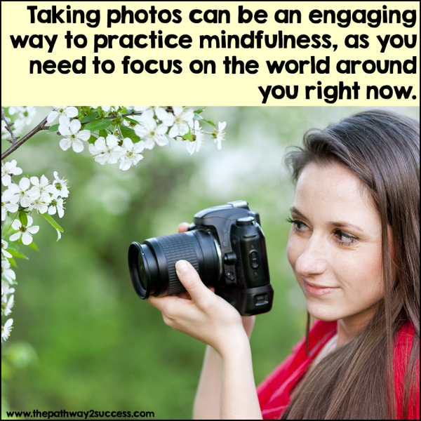 Photography is an engaging hobby, but also a healthy coping skill that people of all ages can try. Use a camera or just a phone to take some interesting pictures of normal objects around you. Just by stopping and thinking about objects around, you are actually practicing mindfulness at the same time.