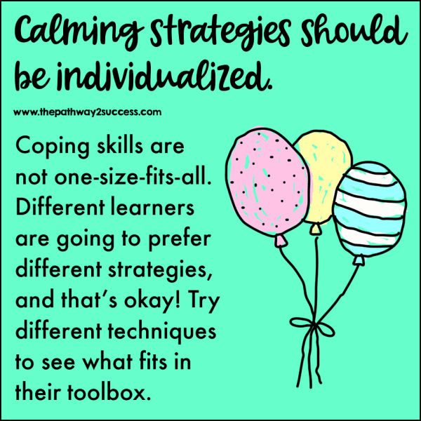 """Calming strategies are not one-size-fits-all. Different kids are going to prefer different strategies, and that's okay! It's important to try several different techniques with each child to help them find the strategies that best fit in """"their toolbox."""""""