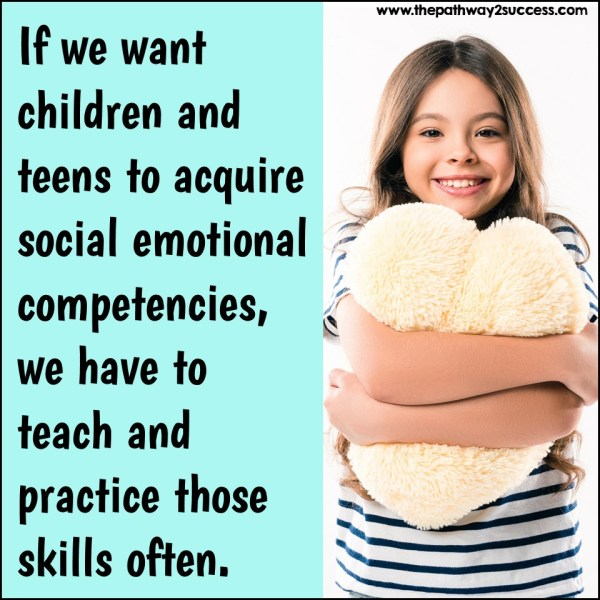 If we want children and teens to acquire social emotional competencies, we have to teach and practice those skills often.