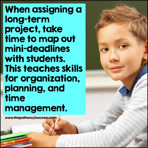 Map out mini-deadlines for projects to build executive functioning skills.