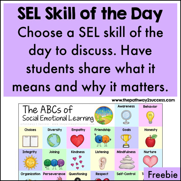 Skill of the Day. Choose a SEL skill for the day to discuss. Ask students to share what it means to them and why it is important. Use this free list of SEL skills from A-Z to give it a try. Students can color in each skill as you discuss them.