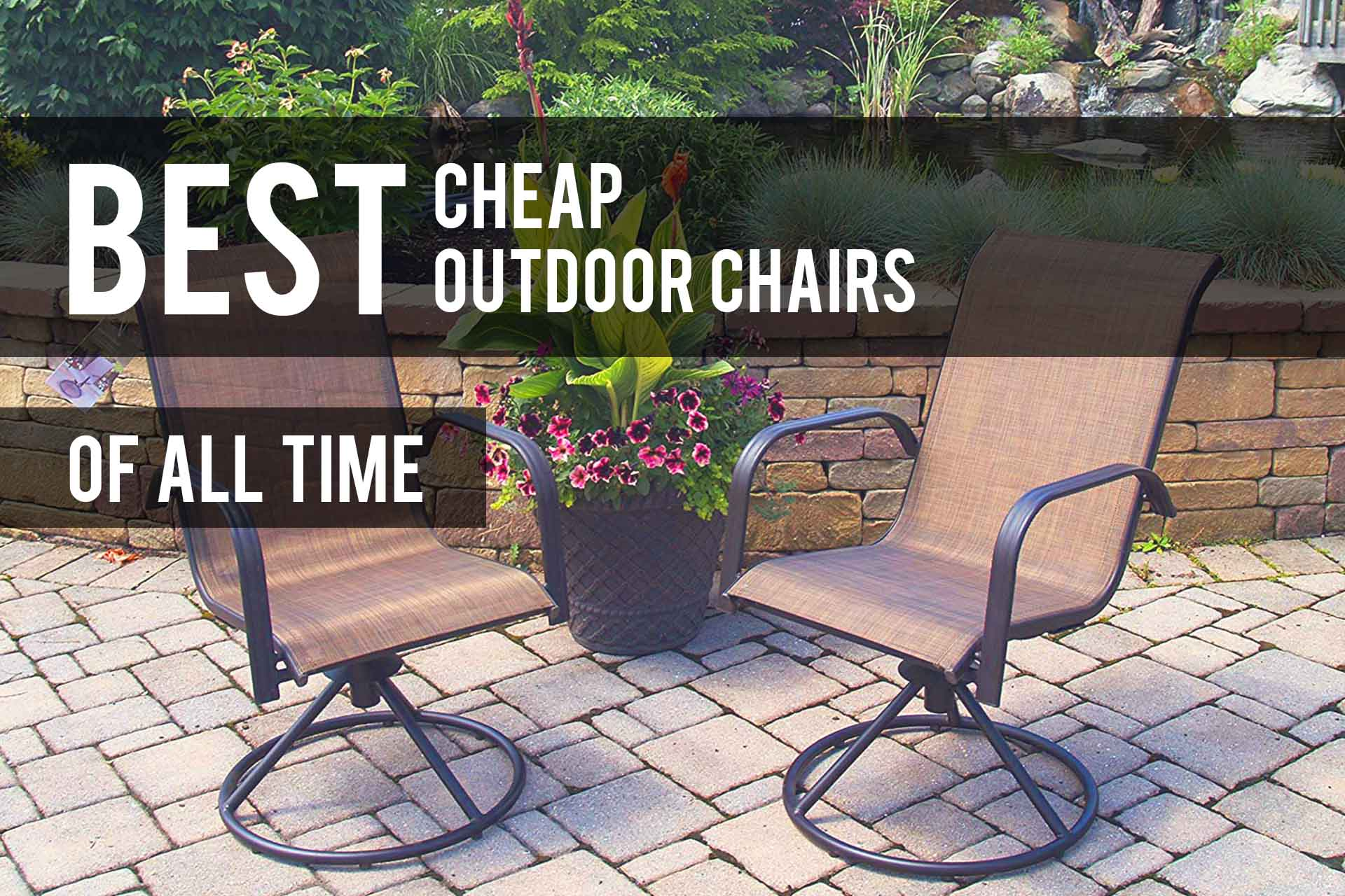 Best Cheap Outdoor Chairs 2019 Reviews The Patio Pro