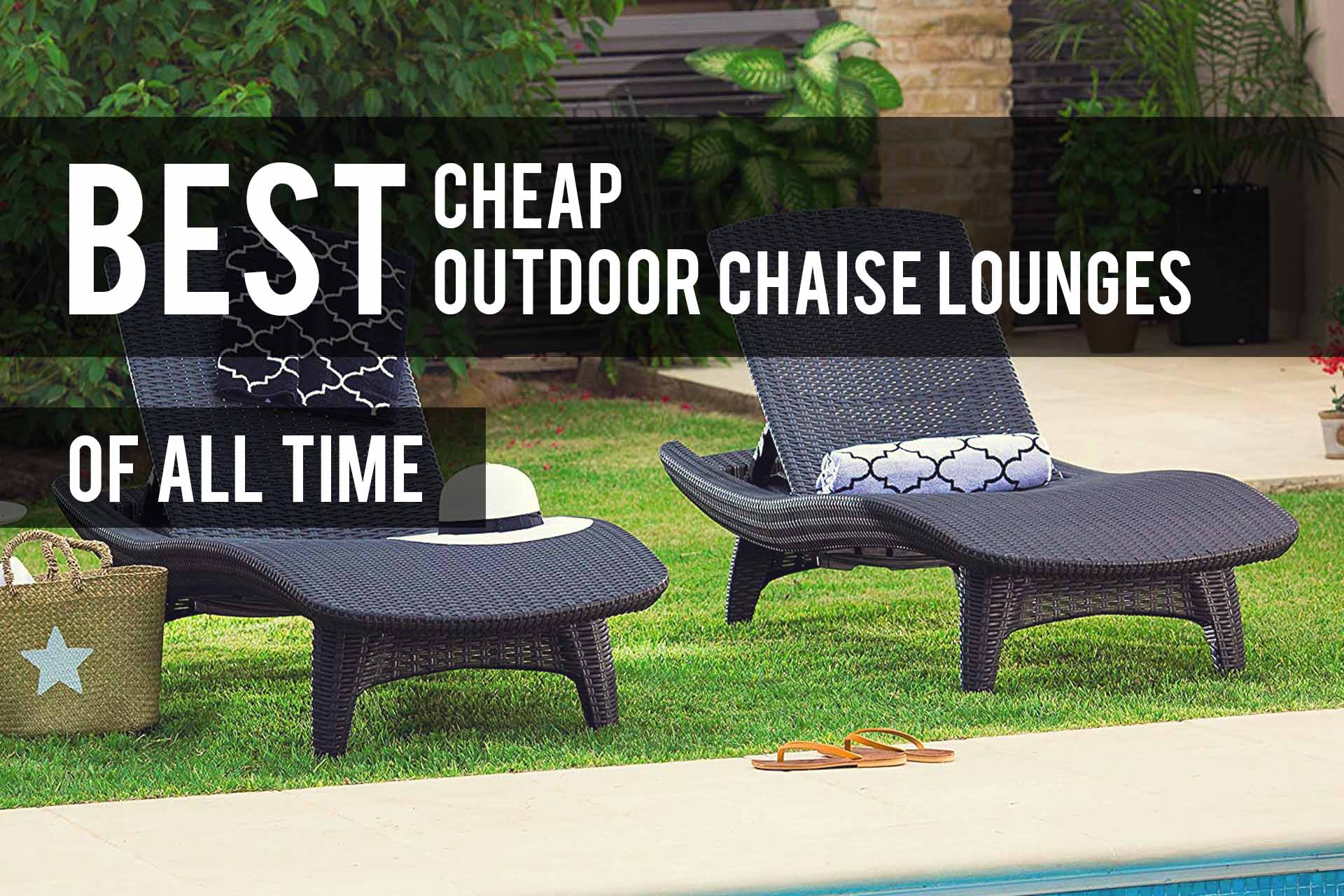 Astounding Best Cheap Outdoor Chaise Lounge Chairs 2019 Reviews The Interior Design Ideas Tzicisoteloinfo