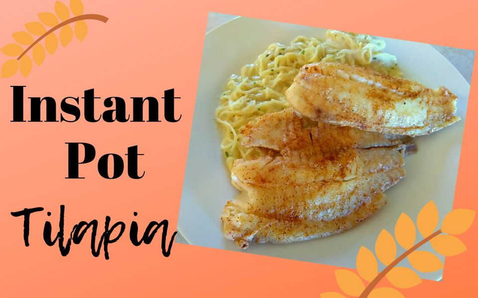 Instant Pot Tilapia The Peculiar Green Rose