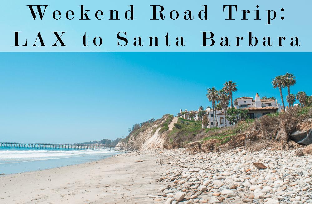 weekend roadtrip LAX to Santa Barbara