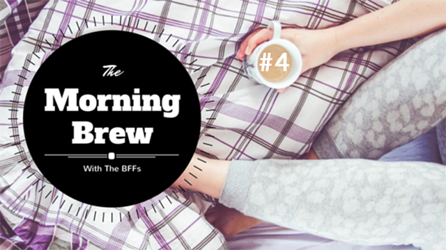 The Morning Brew with the BFFs #4