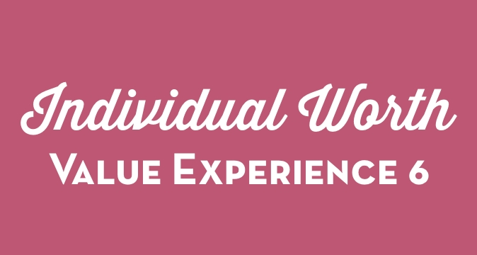 Individual Worth Value Experience 6