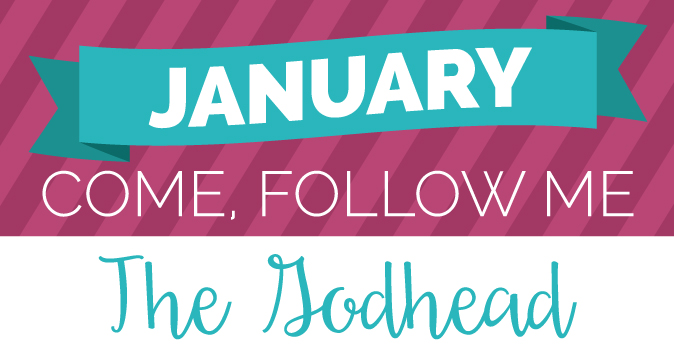 January Come Follow Me Handouts: The Godhead