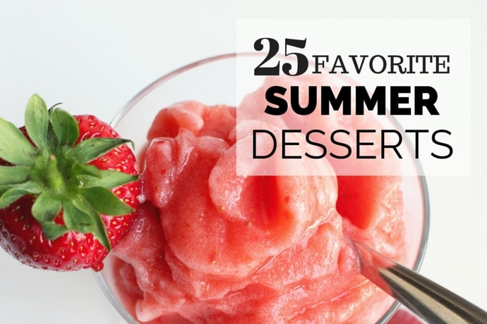 25 Easy Favorite Summer Desserts - Incredibly yummy, refreshing & easy-to-make recipes!