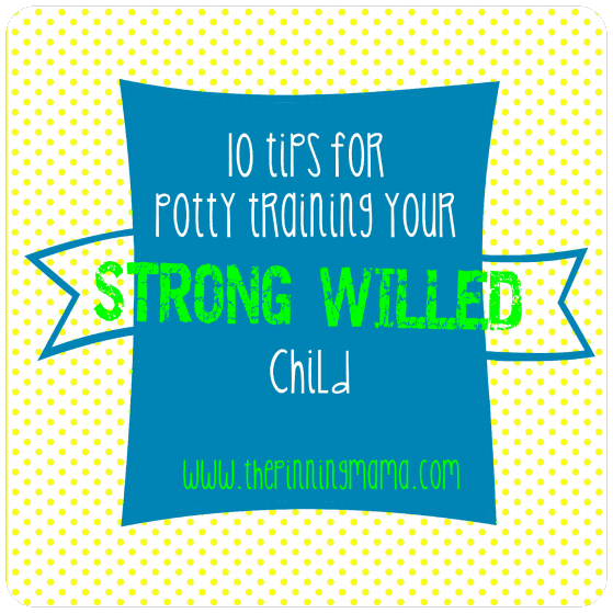 10 Tips for Potty Training a Strong Willed Child by www.thepinningmama.com