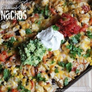 Healthy Restaurant Style Nachos - A great way to use up leftover and make a meal the whole family will love!