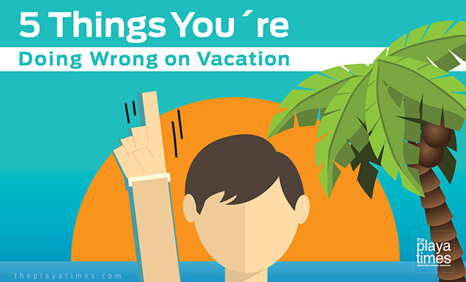 5 Things You´re Doing Wrong on Vacation