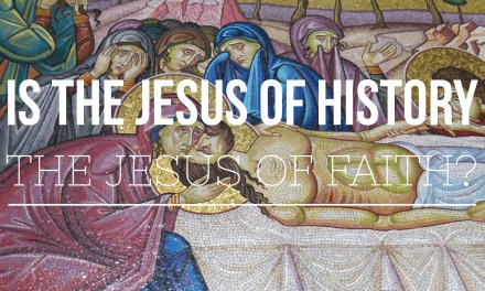 Is the Jesus of History the Jesus of Faith? History and Archaeology Say YES!