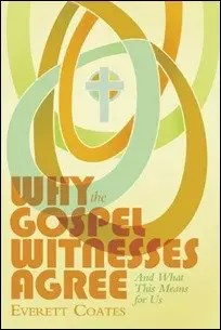 Why The Gospel Witnesses Agree: And What This Means for Us by Everett Coates $0.99