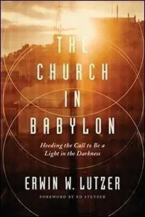The Church in Babylon: Heeding the Call to Be a Light in the Darkness by Erwin W. Lutzer $1.99