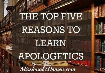 Why Apologetics? The Top Five Reasons to Learn Apologetics