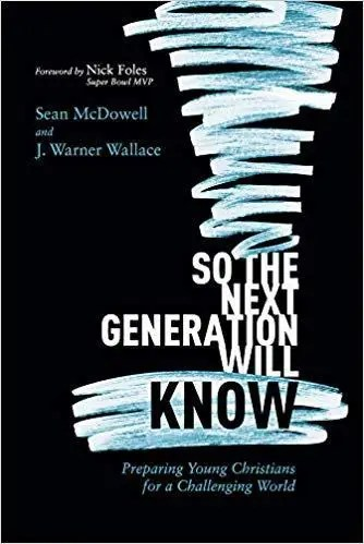 So the Next Generation Will Know: A must read for every parent, pastor and youth minister.