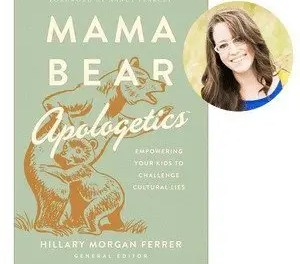 The New Mama Bear Apologetics Book: An Interview with Hillary Morgan Ferrer