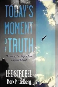 Today's Moment of Truth: Devotions to Deepen Your Faith in Christ by Lee Strobel & Mark Mittelberg $2.99
