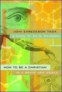 How to Be a Christian in a Brave New World by Joni Eareckson Tada & Nigel M. de S. Cameron $0.99