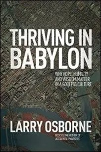 Thriving in Babylon: Why Hope, Humility, and Wisdom Matter in a Godless Culture by Larry Osborne $0.99