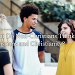 What Do Non-Christians Think of Christians and Christianity?
