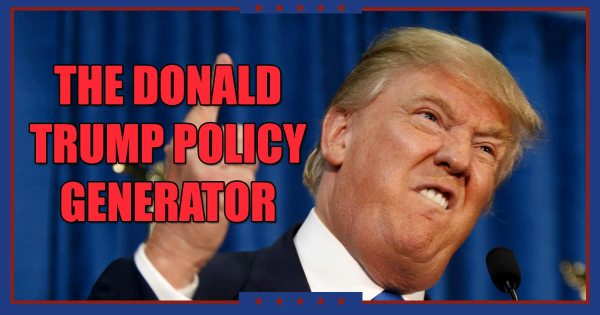 The Donald Trump Policy Generator The Poke