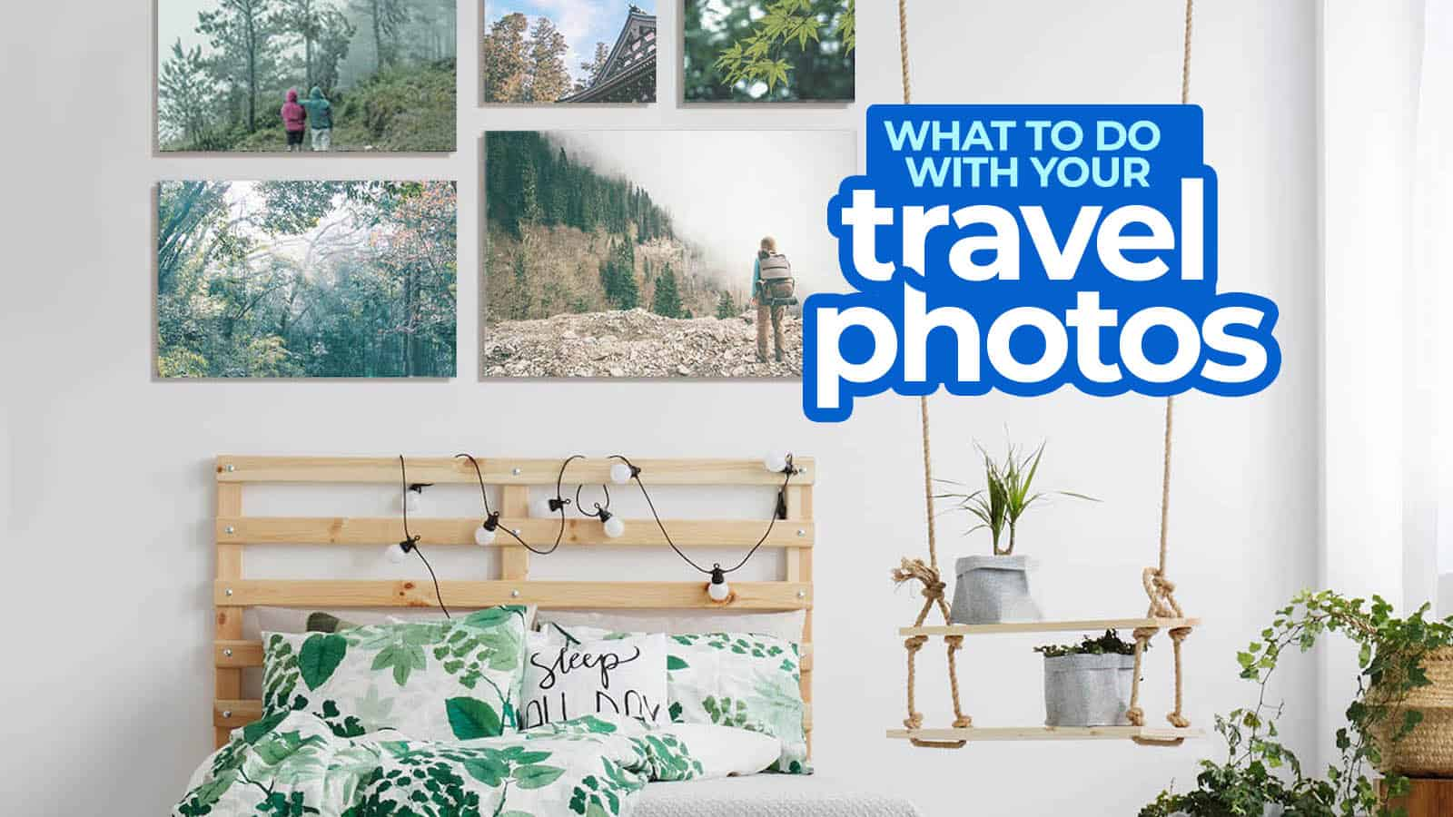 What to Do with Your Travel Photos in 2018