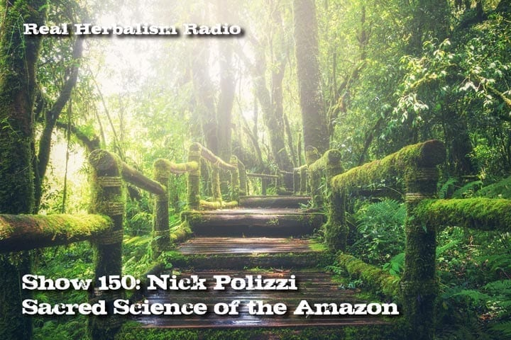 Show 150: Nick Polizzi – Sacred Science Of The Amazon