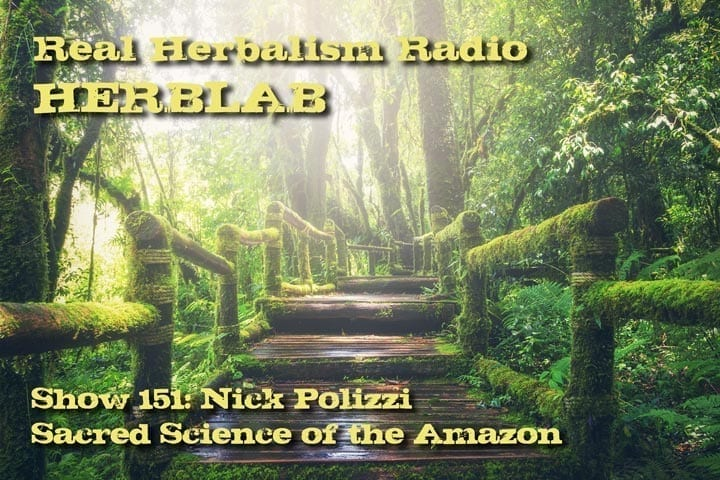 Show 151: Herb Lab – Nick Polizzi – Sacred Science Of The Amazon