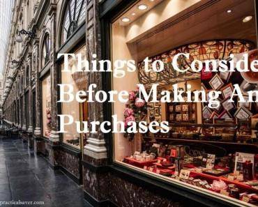 Things to Consider Before Making Any Purchases