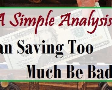 Can Saving Too Much Money Be Bad?