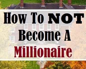 How To Not Become A Millionaire