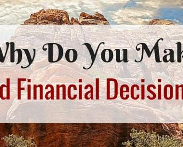 Why Do You Make Bad Financial Decisions?