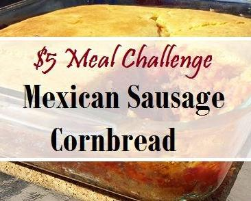 $5 Meal Challenge: Mexican Sausage Cornbread
