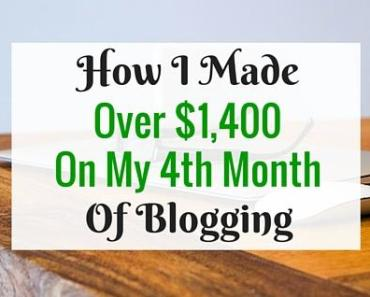 How I Made Over $1,400.00 On My 4th Month Of Blogging