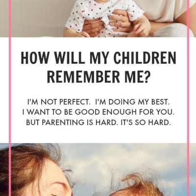 What Kind of Mom Will Your Children Remember When They Are Grown?