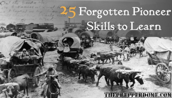 25 Forgotten Pioneer Skills to Learn – The Prepper Dome