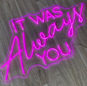 it was always you neon sign hire
